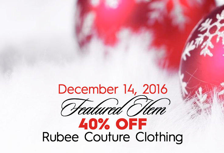 December 14, 2016 FEATURED ITEM 40% OFF Rubee Couture Clothing